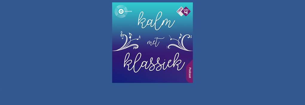 AVROTROS lanceert podcast Kalm met Klassiek