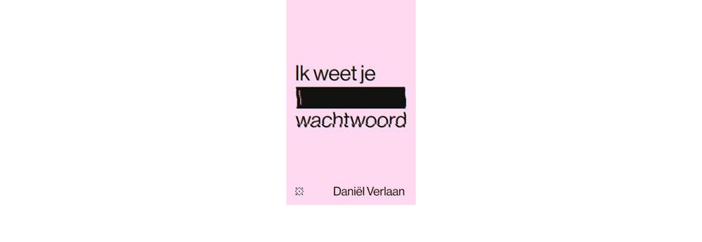 Boek Ik weet je wachtwoord van Daniël Verlaan is goed leesvoer