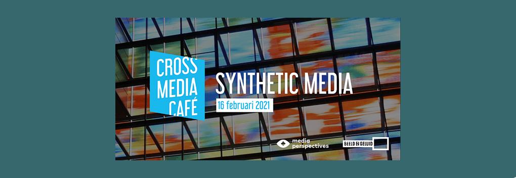 Gratis Cross Media Café over synthetic media